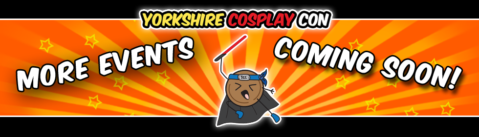 Yorkshire Cosplay Con more events Coming Soon!