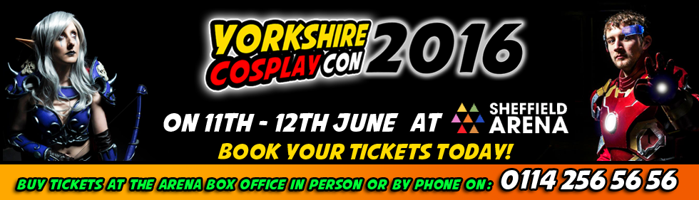 Yorkshire Cosplay Con 2016 will be at Sheffield Arena for THE Comic Con of this summer!